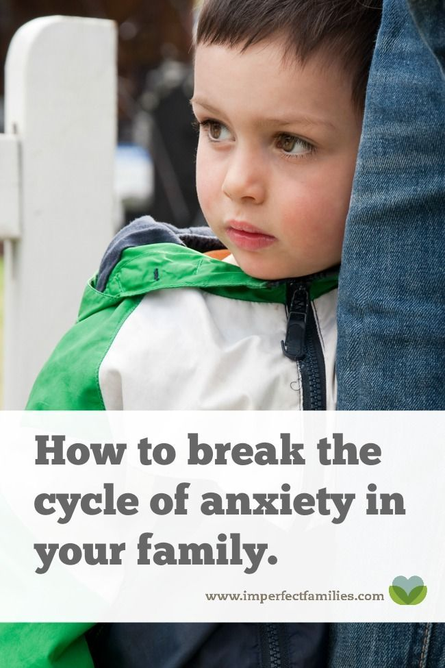 How to break the cycle of anxiety in your family