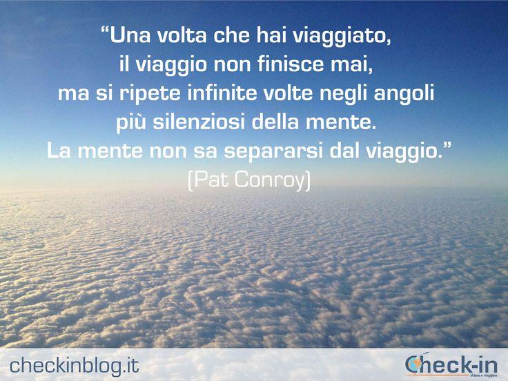 """""""Una volta che hai viaggiato, il viaggio non finisce mai, ma si ripete infinite volte negli angoli più silenziosi della mente. La mente non sa separarsi dal viaggio."""" - Pat Conroy #travelquotes #citazioni"""