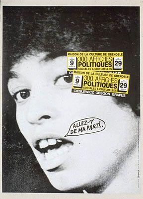 Maison de la Culture de Grenoble. 300 affiches politiques, sociales et culturelles (Cieslewicz, Gesgon, Grapus). Allez-y de ma part ! Angéla Davis. Du 9 février au 29 avril 79