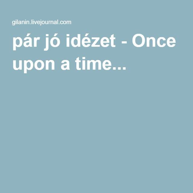 pár jó idézet - Once upon a time...