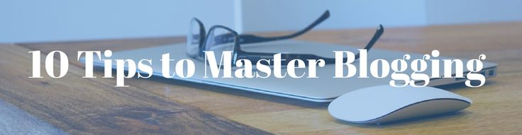The 10 and only tips you'll ever need to be a blogging master. Written by @kelseyannvere