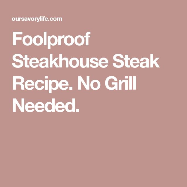 Foolproof Steakhouse Steak Recipe. No Grill Needed.