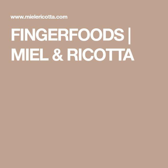 FINGERFOODS   MIEL & RICOTTA