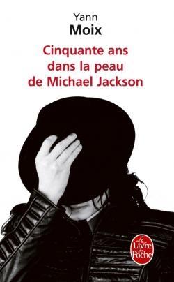 Cinquante ans dans la peau de Michael Jackson de Yann Moix