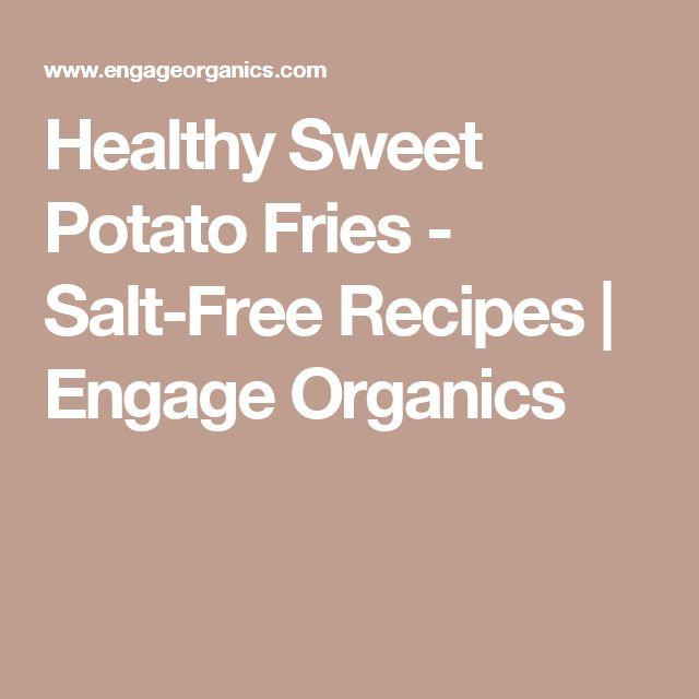 Healthy Sweet Potato Fries - Salt-Free Recipes | Engage Organics