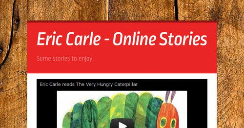 This site has lots of wonderful videos based on the books of Eric Carle
