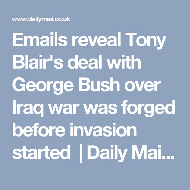 Emails reveal Tony Blair's deal with George Bush over Iraq war was forged before invasion started  | Daily Mail Online