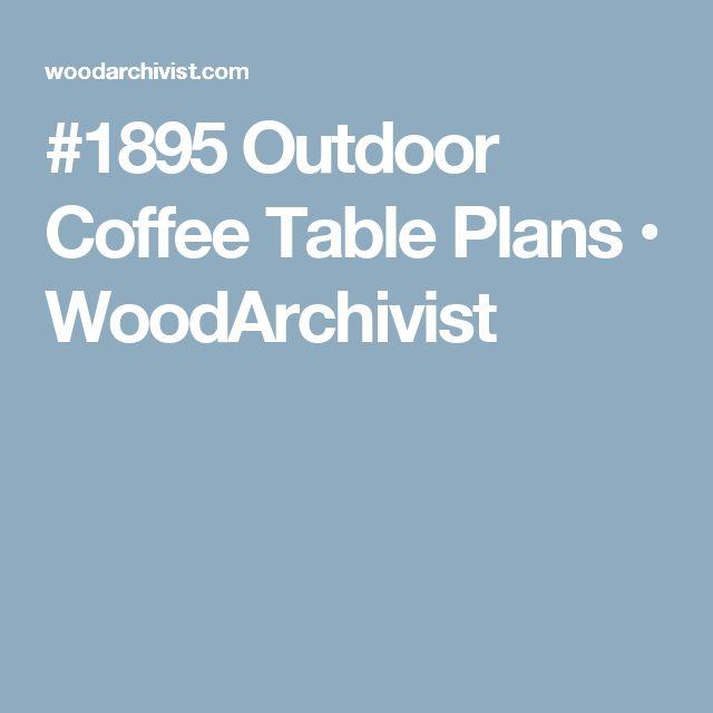 #1895 Outdoor Coffee Table Plans • WoodArchivist