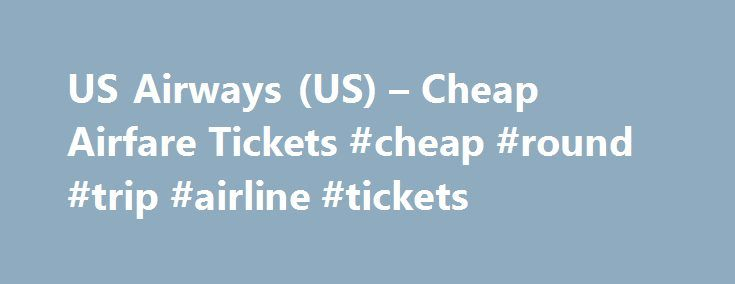 US Airways (US) – Cheap Airfare Tickets #cheap #round #trip #airline #tickets http://entertainment.remmont.com/us-airways-us-cheap-airfare-tickets-cheap-round-trip-airline-tickets-3/  #cheap round trip airline tickets # Cheap Airline Tickets on US Airways (US) Busiest Arrival Airports on US Airways US Airways, previously USAir, is one…