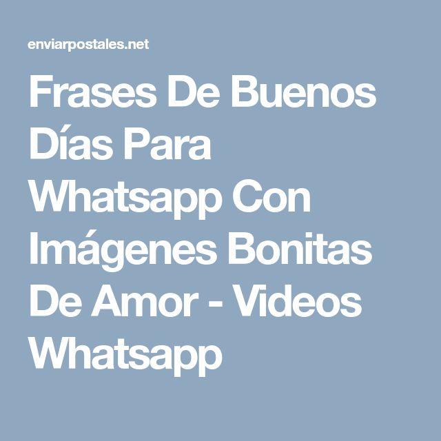 Frases De Buenos Días Para Whatsapp Con Imágenes Bonitas De Amor - Videos Whatsapp