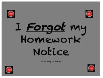 Teachers: After filling out this form the first time, the students will realize that they need to bring their homework to class! A great tool to remind all students that homework is important.