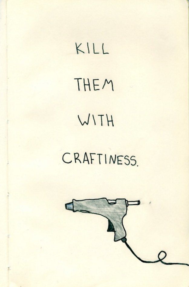 Kill Them with Craftiness   Inspirational Craft Quotes   Awesome Wall Decor Ideas by DIY Ready at http://diyready.com/10-best-craft-quotes/