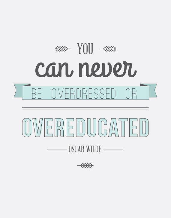 """You can never be overdressed or overeducated"" - Oscar Wilde                                                                                                                                                                                 More"