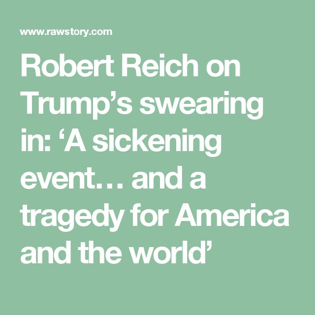 Robert Reich on Trump's swearing in: 'A sickening event… and a tragedy for America and the world'