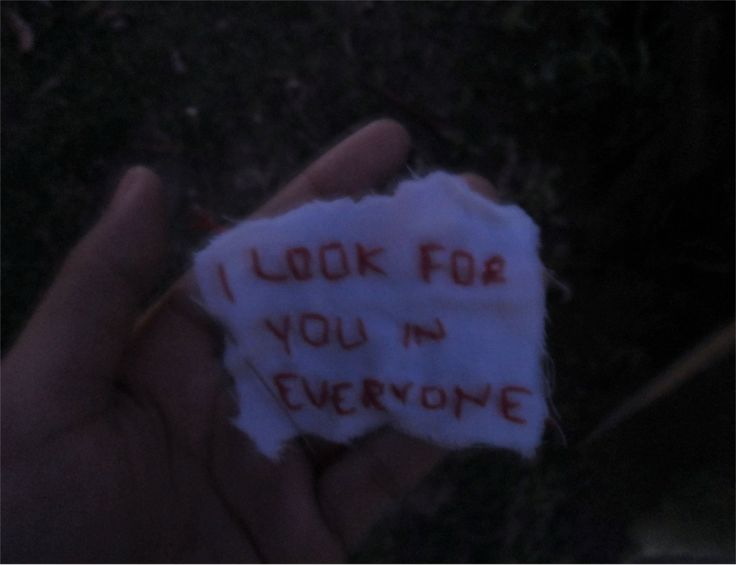 I look for you in everyone. I do. I always do.