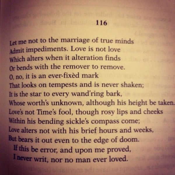 - Shakespeare. One of my favorites, sonnet 116