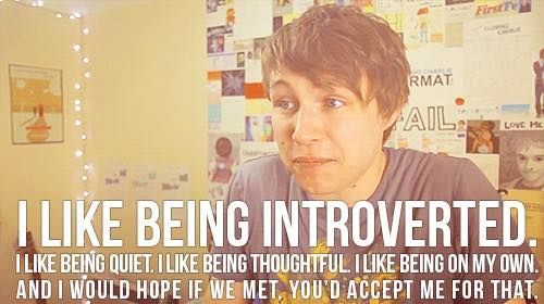 I actually like being introverted and quiet.