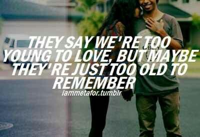 they say we're too young to love, but maybe they're just too old to ...