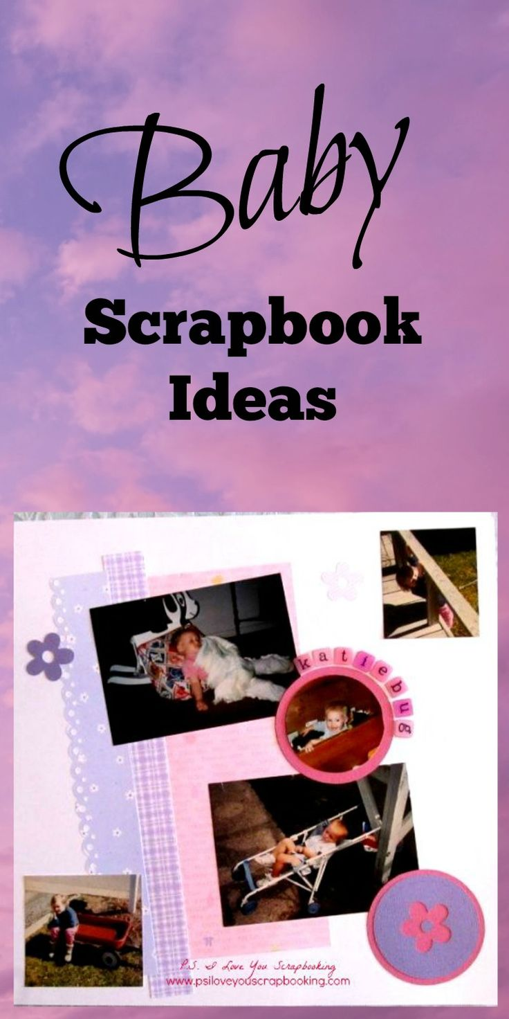 Easy baby scrapbook ideas - Here Are Some Baby Scrapbook Ideas To Help You Preserve Those Memories You Will Want