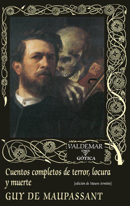 Cuentos completos de terror, locura y muerte, de Guy de Maupassant.