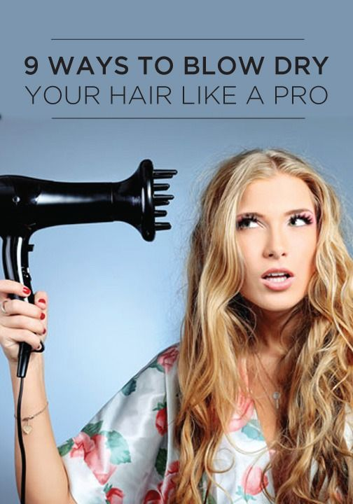9 Ways to Blow Dry Your Hair Like A Pro