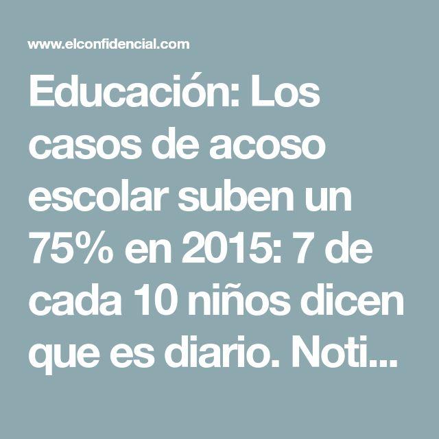 Educación: Los casos de acoso escolar suben un 75% en 2015: 7 de cada 10 niños dicen que es diario. Noticias de Sociedad