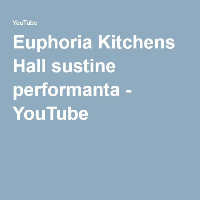 Euphoria Kitchens Hall sustine performanta - YouTube