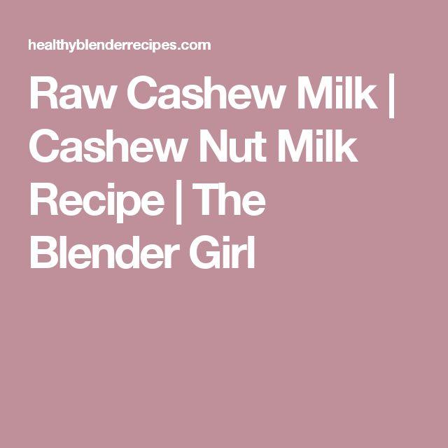 Raw Cashew Milk | Cashew Nut Milk Recipe | The Blender Girl
