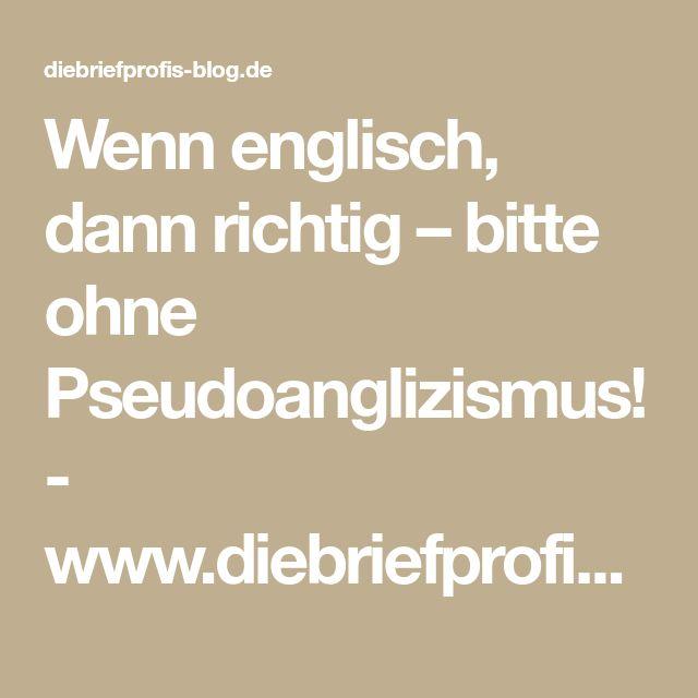 Wenn englisch, dann richtig – bitte ohne Pseudoanglizismus! - www.diebriefprofis-blog.de