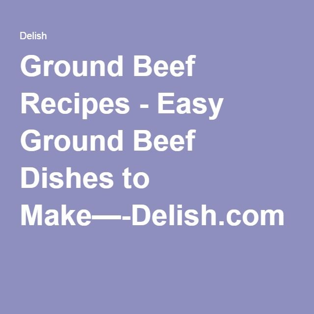 Ground Beef Recipes - Easy Ground Beef Dishes to Make—-Delish.com