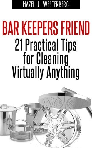 Bar Keepers Friend: 21 Practical Tips for Cleaning Virtually Anything by Hazel J. Westerberg, http://www.amazon.com/dp/B00COUMEG2/ref=cm_sw_r_pi_dp_L9wJrb03H0SXD
