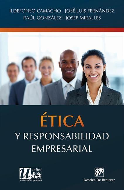 Ética y responsabilidad empresarial / Ildefonso Camacho Laraña ... [et. al.]