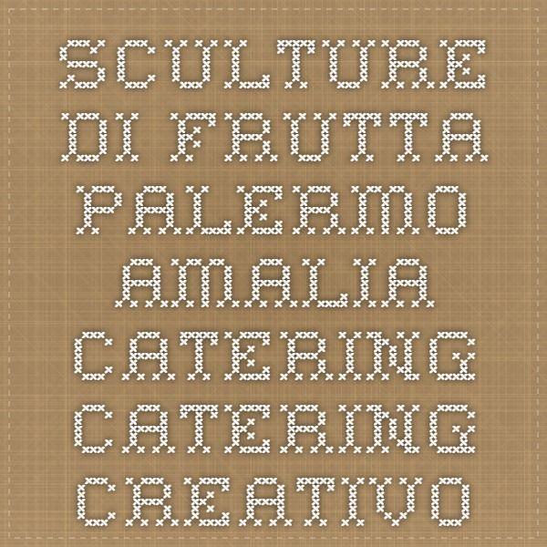 Sculture di frutta - Palermo - Amalia Catering - catering creativo