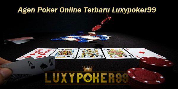 Agen poker online terbaru dan yang sudah terpercaya adalah luxypoker99 yang memberikan fasilitas terbaik untuk kalangan masyarakat indonesia deposit 10rb.