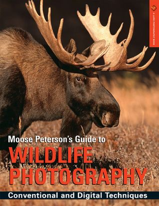 Moose Peterson's Guide to Wildlife Photography: Conventional and Digital Techniques