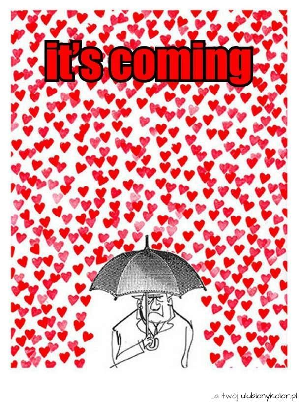 It's coming. The Valentines Day, on 14 February