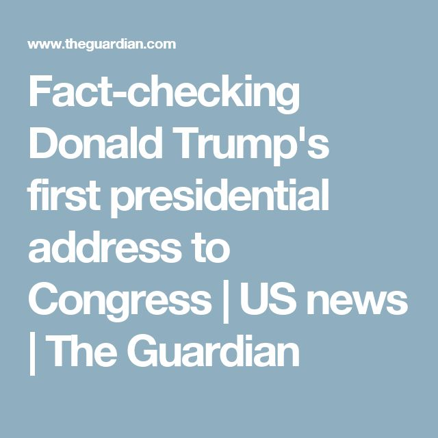Fact-checking Donald Trump's first presidential address to Congress | US news | The Guardian