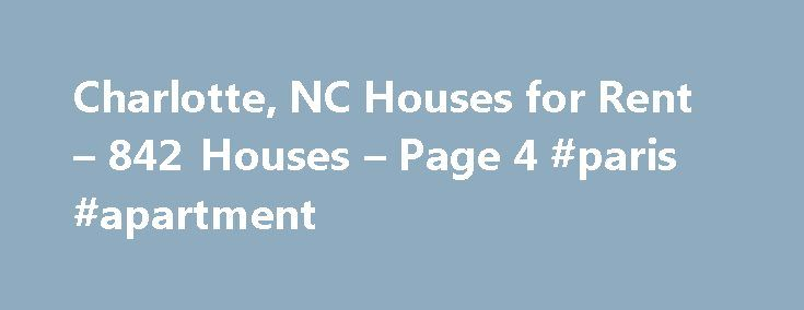 Charlotte, NC Houses for Rent – 842 Houses – Page 4 #paris #apartment http://apartment.nef2.com/charlotte-nc-houses-for-rent-842-houses-page-4-paris-apartment/  #4 bedroom houses for rent # Houses for Rent in Charlotte, NC Overview of Charlotte Finding house rentals in Charlotte, NC is easier when you search for listings online. Using online rental listings can save you time and money in finding a rental home by providing you with access to information on homes available for [...]Read…