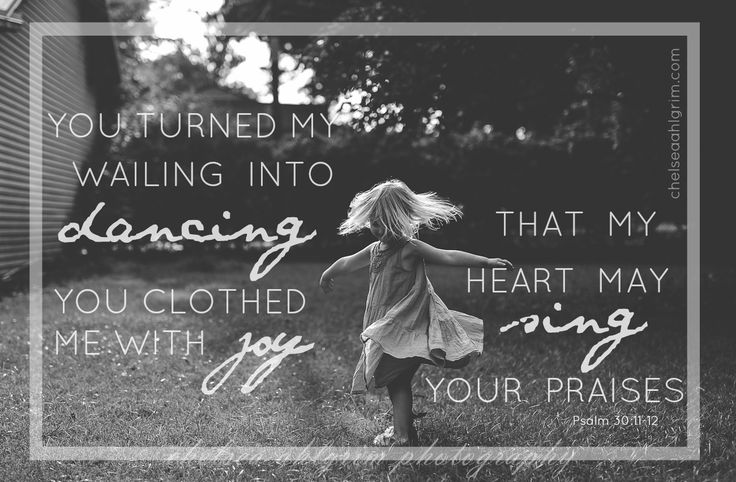 "Proverbs 30:11-12 ""You turned my wailing into dancing; you clothed me with JOY that my heart may sing your praises!"" chelseaahlgrim.com"