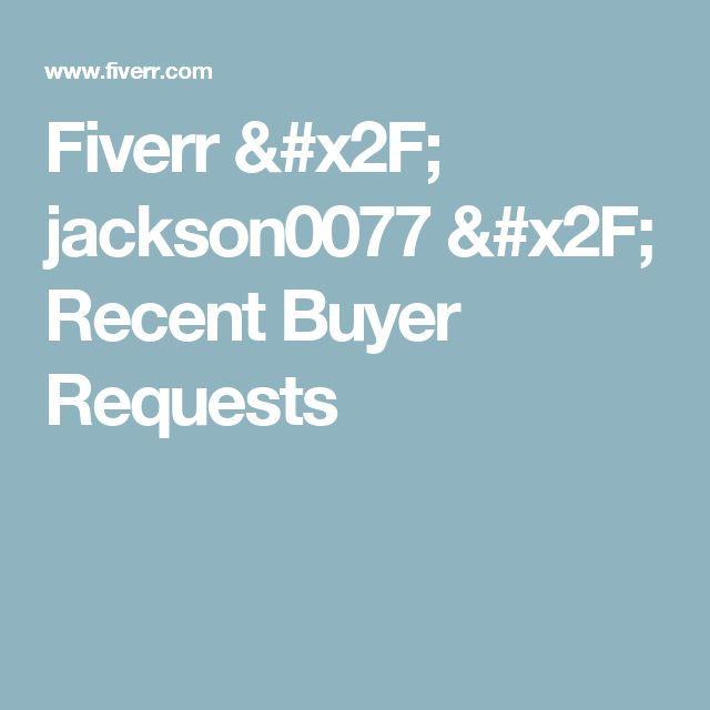 Fiverr / jackson0077 / Recent Buyer Requests