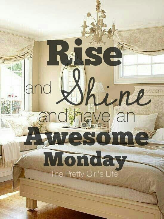 Happy Monday Pretty Girls! Rise and Shine and give God the