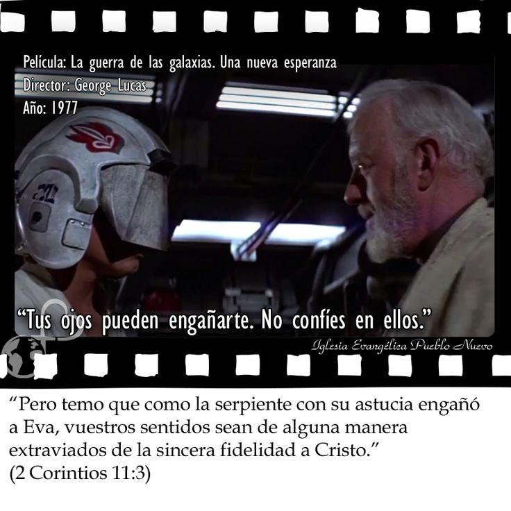 """""""Tus ojos pueden engañarte. No confíes en ellos.""""  """"Pero temo que como la serpiente con su astucia engañó a Eva, vuestros sentidos sean de alguna manera extraviados de la sincera fidelidad a Cristo."""" (2 Corintios 11:3) http://www.iglesiapueblonuevo.es/index.php?codigo=3301  #CineYBiblia #CitasDePeliculas #StarWars #EpisodioIV #UnaNuevaEsperanza #ANewHope #MarkHamill #AlecGuinness #TusOjosPuedenEngañarte"""