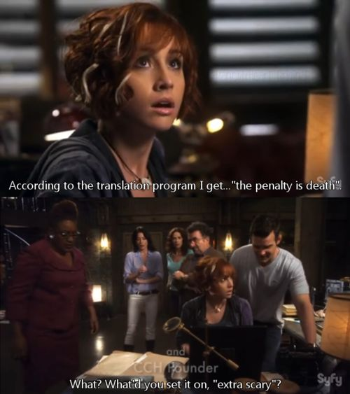 """According to the translation program I get...'the penalty is death.'""    ""What? What'd you set it on, 'extra scary?!'"" Warehouse13"