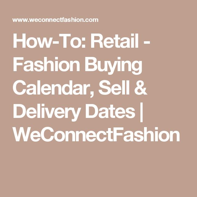 How-To: Retail - Fashion Buying Calendar, Sell & Delivery Dates | WeConnectFashion