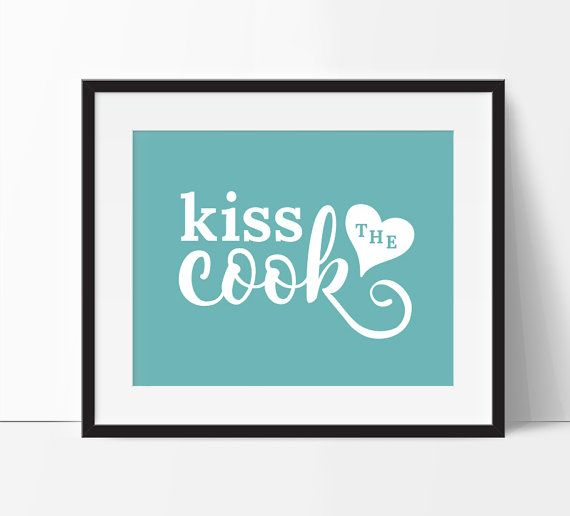 "Turquoise kitchen decor. ""Kiss the Cook"" instant download includes 5x7 and 8x10 in 8 colors. Want a custom color/size? No extra charge."