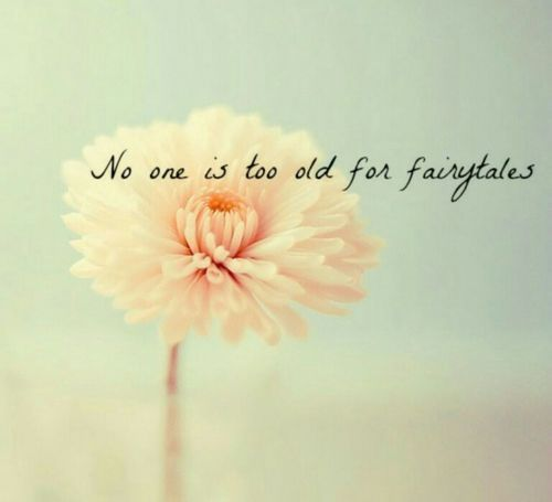 *'No one is too old for fairytales'* :)