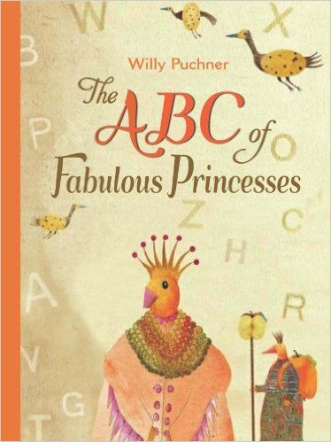 The ABC of Fabulous Princesses: Willy Puchner: 9780735841130: Amazon.com: Books