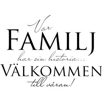 """Väggord med texten: """"Var familj har sin historia... Välkommen till våran!"""""""