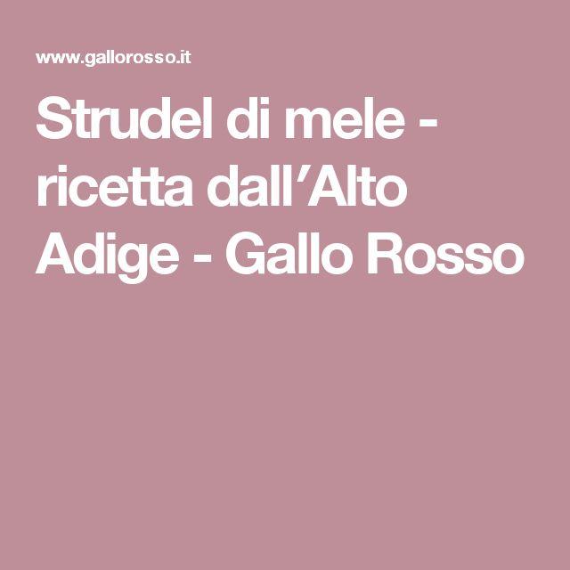 Strudel di mele - ricetta dall′Alto Adige - Gallo Rosso