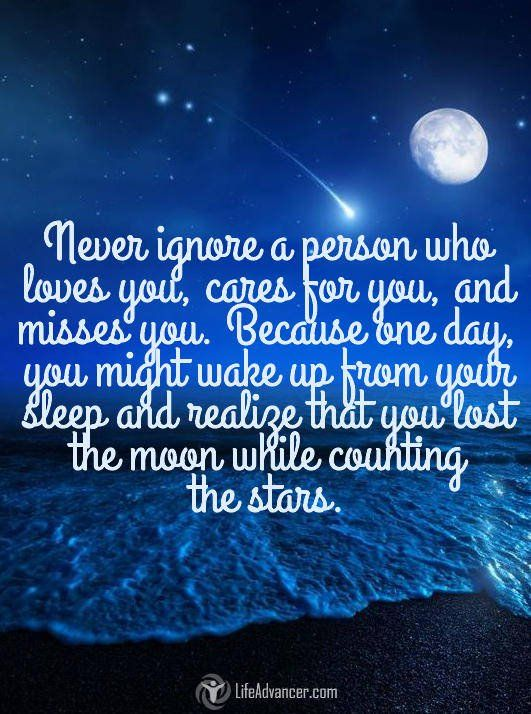 Never ignore someone who loves you and cares about you. #quotes #lifeadvancer